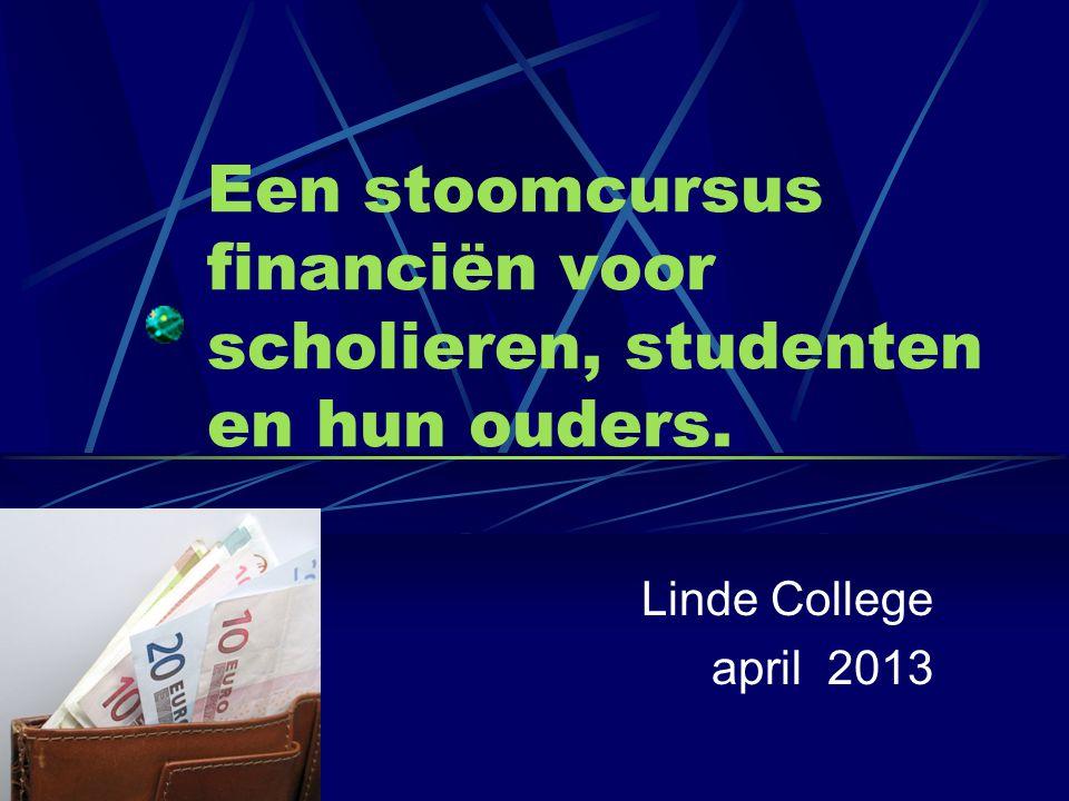 Een stoomcursus financiën voor scholieren, studenten en hun ouders. Linde College april 2013