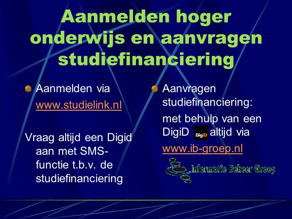 Aanmelden hoger onderwijs en aanvragen studiefinanciering Aanmelden via www.studielink.nl Vraag altijd een Digid aan met SMS- functie t.b.v. de studie