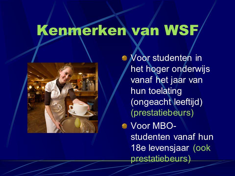 Kenmerken van WSF Voor studenten in het hoger onderwijs vanaf het jaar van hun toelating (ongeacht leeftijd) (prestatiebeurs) Voor MBO- studenten vana