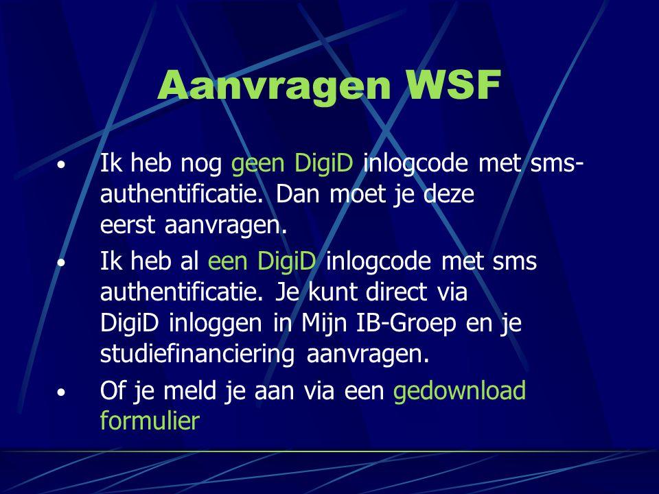 Aanvragen WSF • Ik heb nog geen DigiD inlogcode met sms- authentificatie. Dan moet je deze eerst aanvragen. • Ik heb al een DigiD inlogcode met sms au