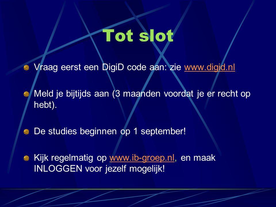 Tot slot Vraag eerst een DigiD code aan: zie www.digid.nlwww.digid.nl Meld je bijtijds aan (3 maanden voordat je er recht op hebt). De studies beginne