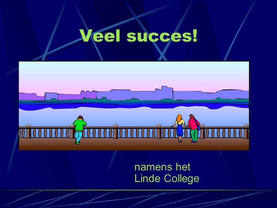 Veel succes! namens het Linde College