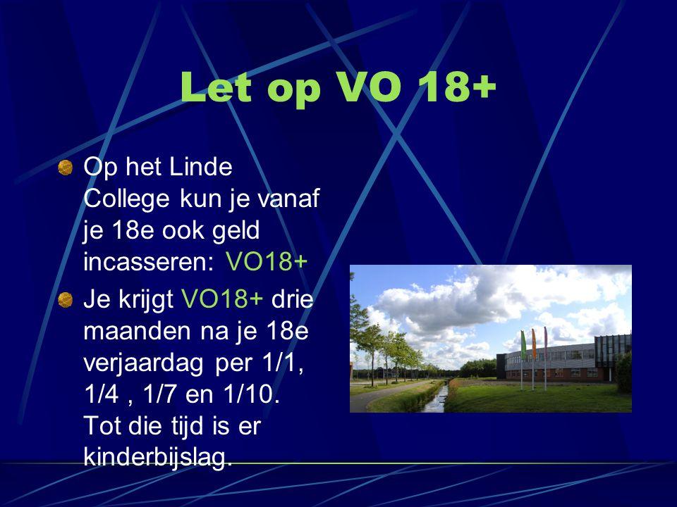 Let op VO 18+ Op het Linde College kun je vanaf je 18e ook geld incasseren: VO18+ Je krijgt VO18+ drie maanden na je 18e verjaardag per 1/1, 1/4, 1/7