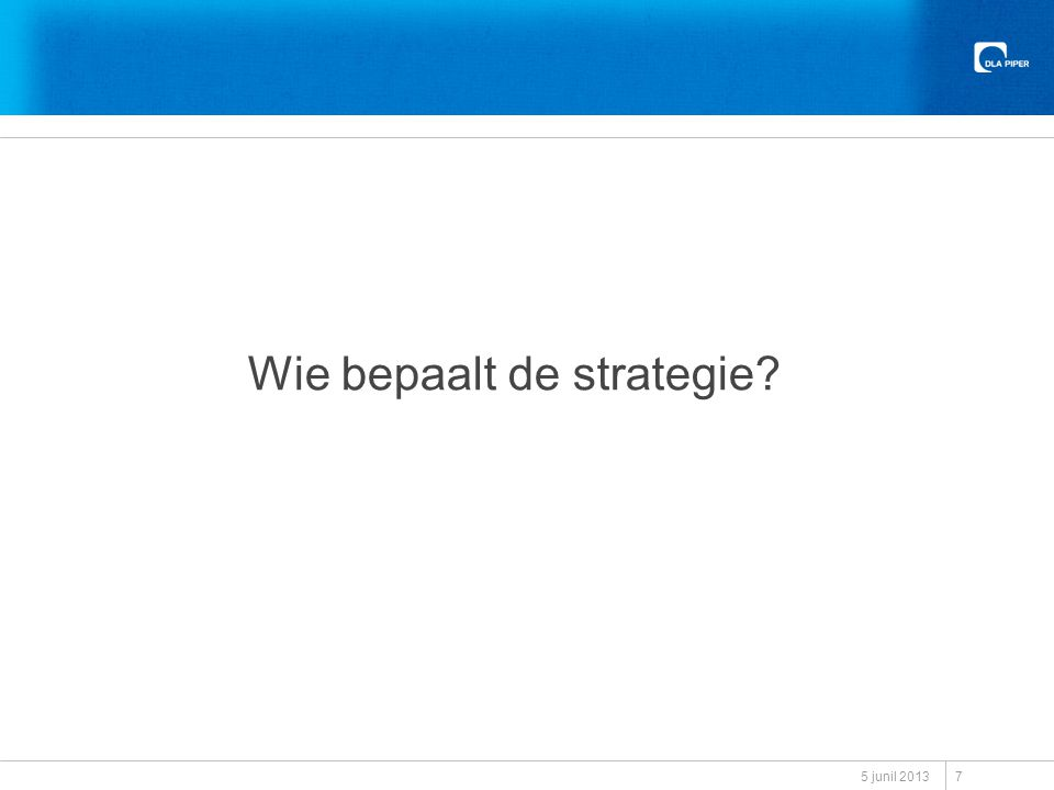 Wie bepaalt de strategie? 5 junil 2013 7