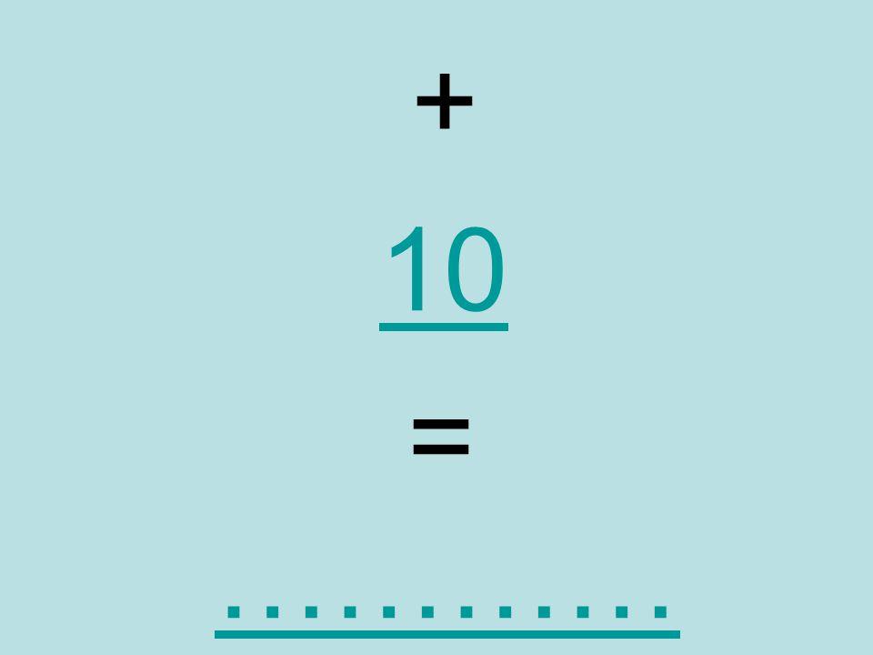 + 10 = ……………………