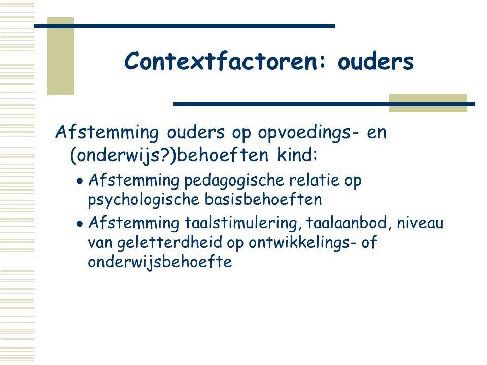Contextfactoren: ouders Afstemming ouders op opvoedings- en (onderwijs?)behoeften kind:  Afstemming pedagogische relatie op psychologische basisbehoe