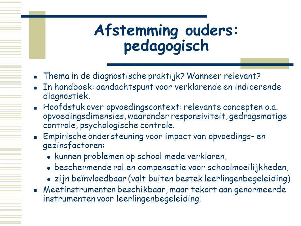 Afstemming ouders: pedagogisch  Thema in de diagnostische praktijk? Wanneer relevant?  In handboek: aandachtspunt voor verklarende en indicerende di