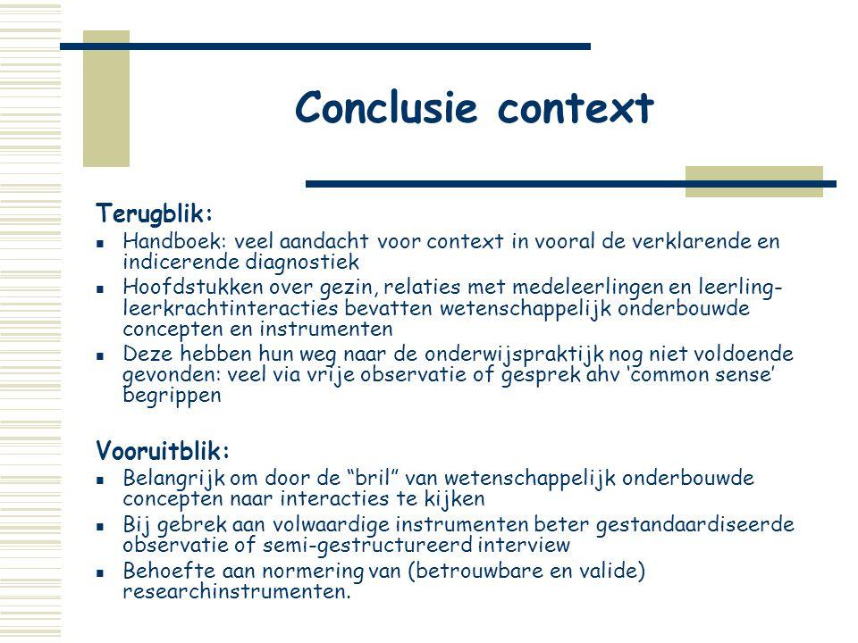 Conclusie context Terugblik:  Handboek: veel aandacht voor context in vooral de verklarende en indicerende diagnostiek  Hoofdstukken over gezin, rel