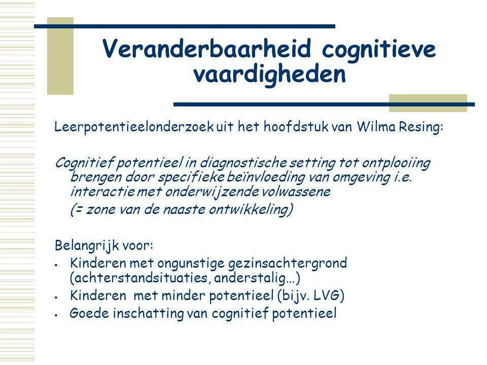 Veranderbaarheid cognitieve vaardigheden Leerpotentieelonderzoek uit het hoofdstuk van Wilma Resing: Cognitief potentieel in diagnostische setting tot