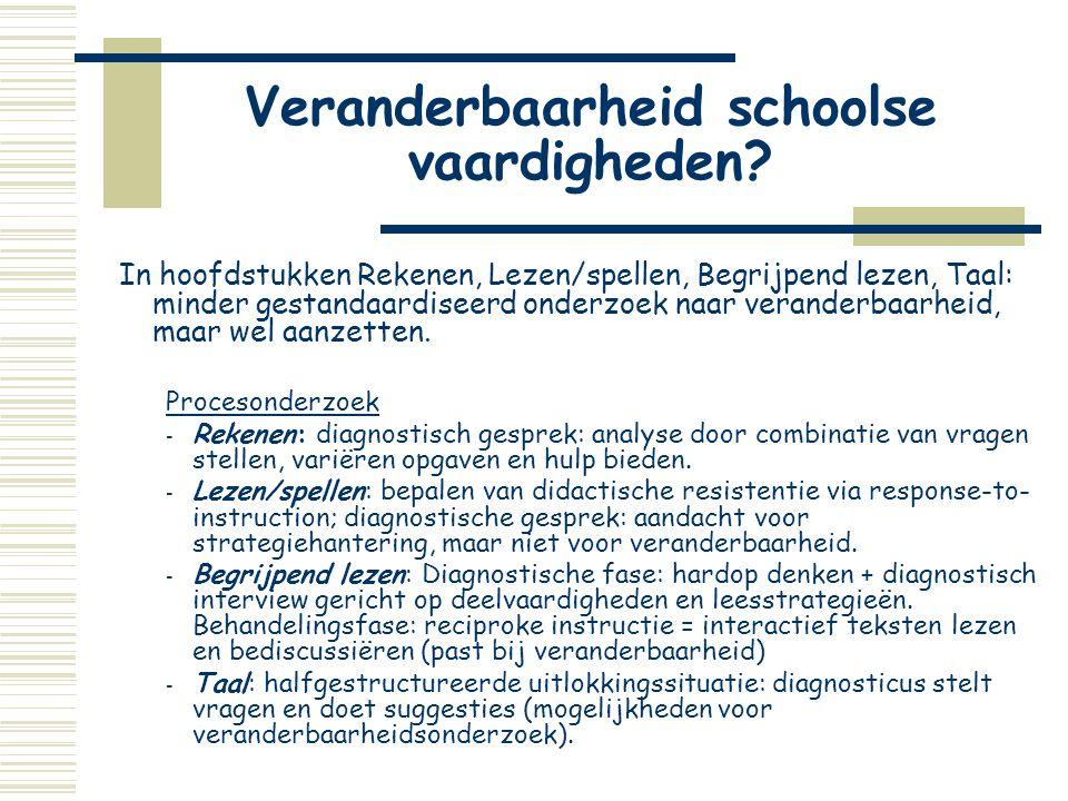 Veranderbaarheid schoolse vaardigheden? In hoofdstukken Rekenen, Lezen/spellen, Begrijpend lezen, Taal: minder gestandaardiseerd onderzoek naar verand