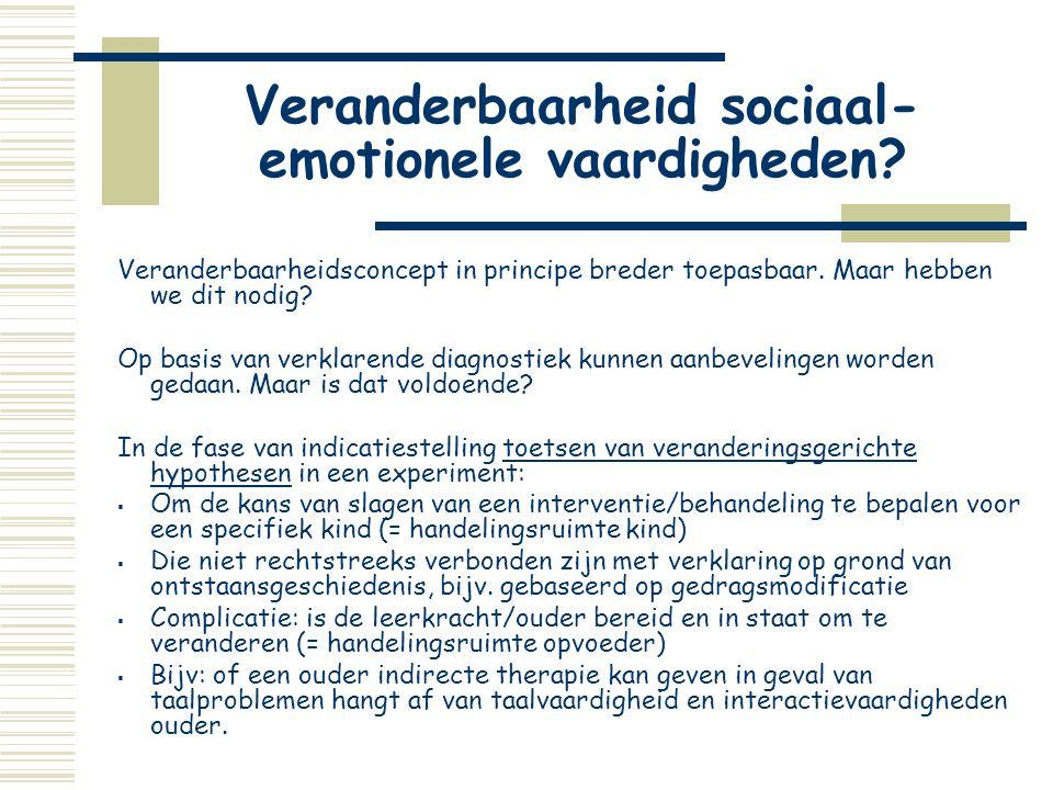 Veranderbaarheid sociaal- emotionele vaardigheden? Veranderbaarheidsconcept in principe breder toepasbaar. Maar hebben we dit nodig? Op basis van verk