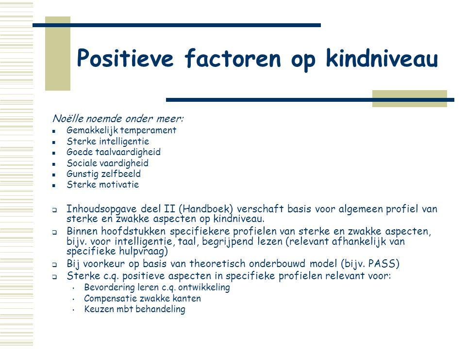 Positieve factoren op kindniveau Noëlle noemde onder meer:  Gemakkelijk temperament  Sterke intelligentie  Goede taalvaardigheid  Sociale vaardigh