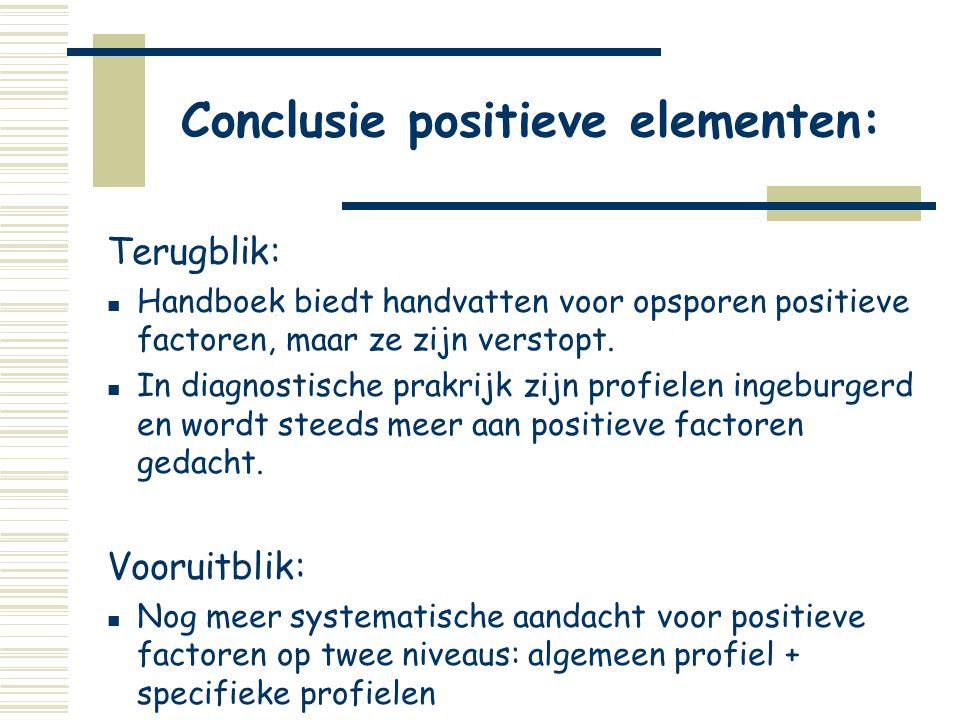 Conclusie positieve elementen: Terugblik:  Handboek biedt handvatten voor opsporen positieve factoren, maar ze zijn verstopt.  In diagnostische prak