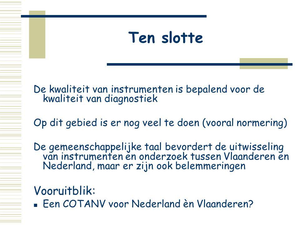 Ten slotte De kwaliteit van instrumenten is bepalend voor de kwaliteit van diagnostiek Op dit gebied is er nog veel te doen (vooral normering) De geme