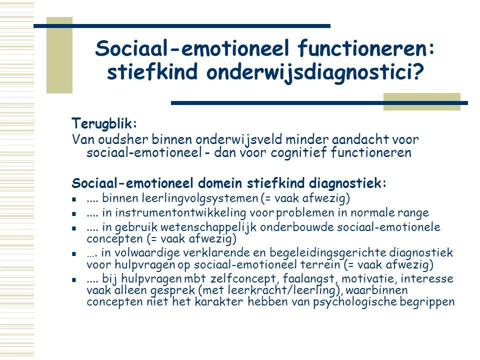 Sociaal-emotioneel functioneren: stiefkind onderwijsdiagnostici? Terugblik: Van oudsher binnen onderwijsveld minder aandacht voor sociaal-emotioneel -
