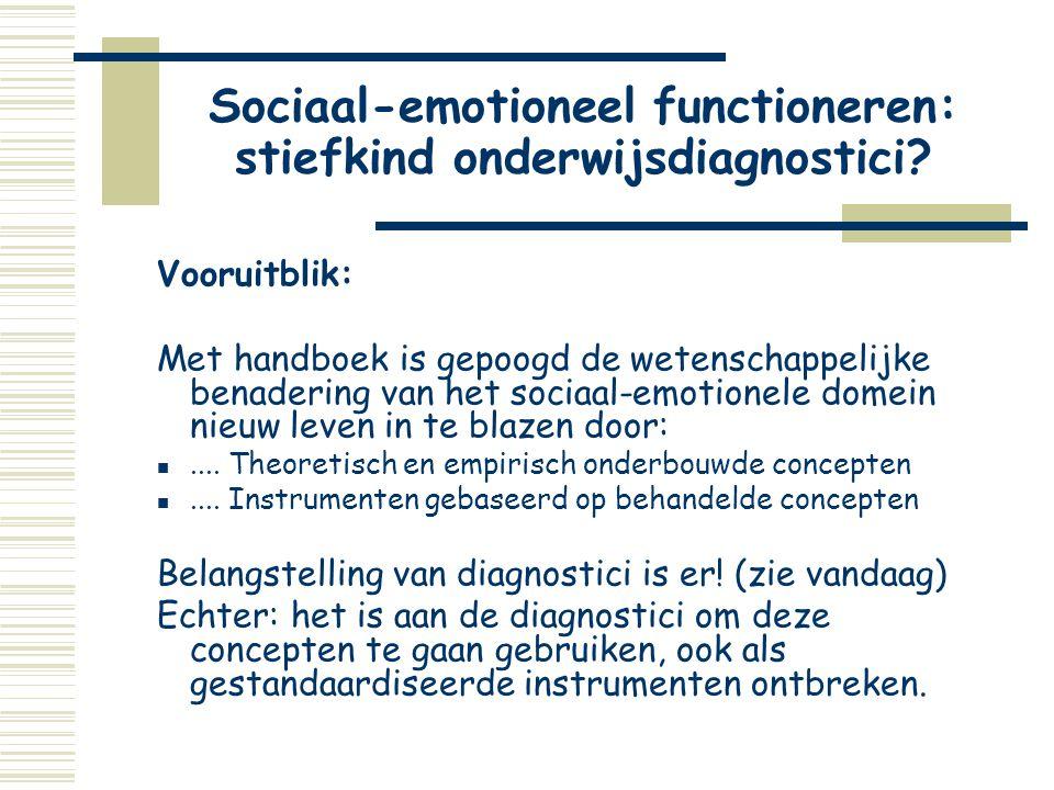 Sociaal-emotioneel functioneren: stiefkind onderwijsdiagnostici? Vooruitblik: Met handboek is gepoogd de wetenschappelijke benadering van het sociaal-