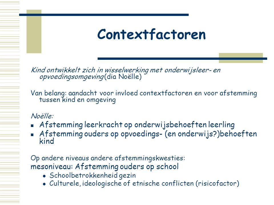 Contextfactoren Kind ontwikkelt zich in wisselwerking met onderwijsleer- en opvoedingsomgeving (dia Noëlle) Van belang: aandacht voor invloed contextf