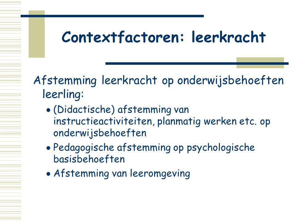 Contextfactoren: leerkracht Afstemming leerkracht op onderwijsbehoeften leerling:  (Didactische) afstemming van instructieactiviteiten, planmatig wer