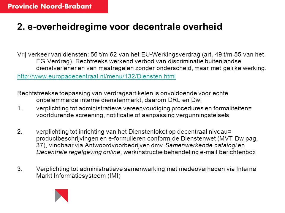2. e-overheidregime voor decentrale overheid Vrij verkeer van diensten: 56 t/m 62 van het EU-Werkingsverdrag (art. 49 t/m 55 van het EG Verdrag). Rech