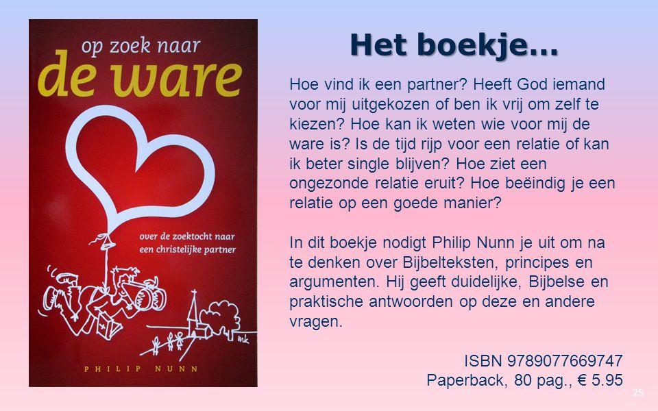 Het boekje… 25 Hoe vind ik een partner? Heeft God iemand voor mij uitgekozen of ben ik vrij om zelf te kiezen? Hoe kan ik weten wie voor mij de ware i