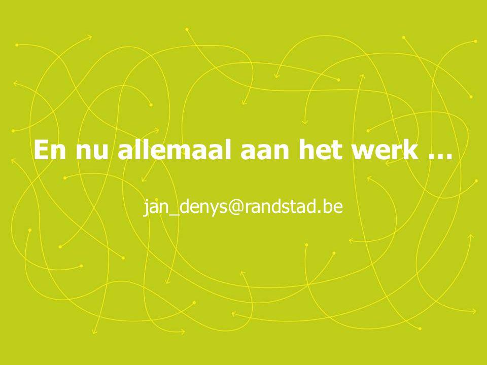 En nu allemaal aan het werk … jan_denys@randstad.be