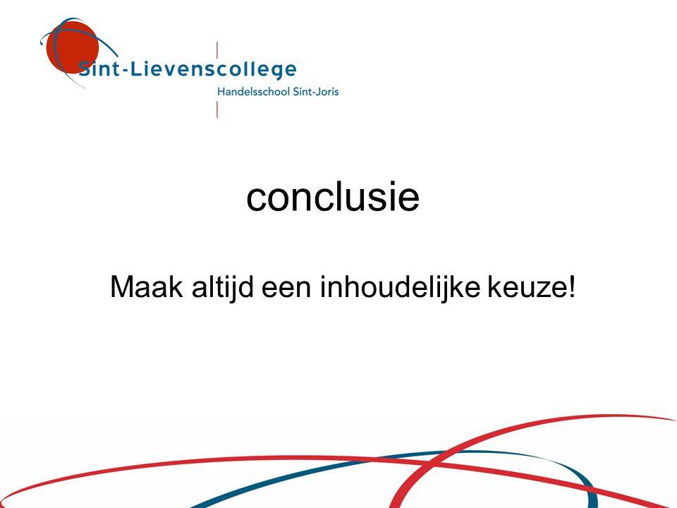 conclusie Maak altijd een inhoudelijke keuze!