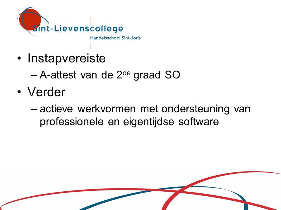 •Instapvereiste –A-attest van de 2 de graad SO •Verder –actieve werkvormen met ondersteuning van professionele en eigentijdse software