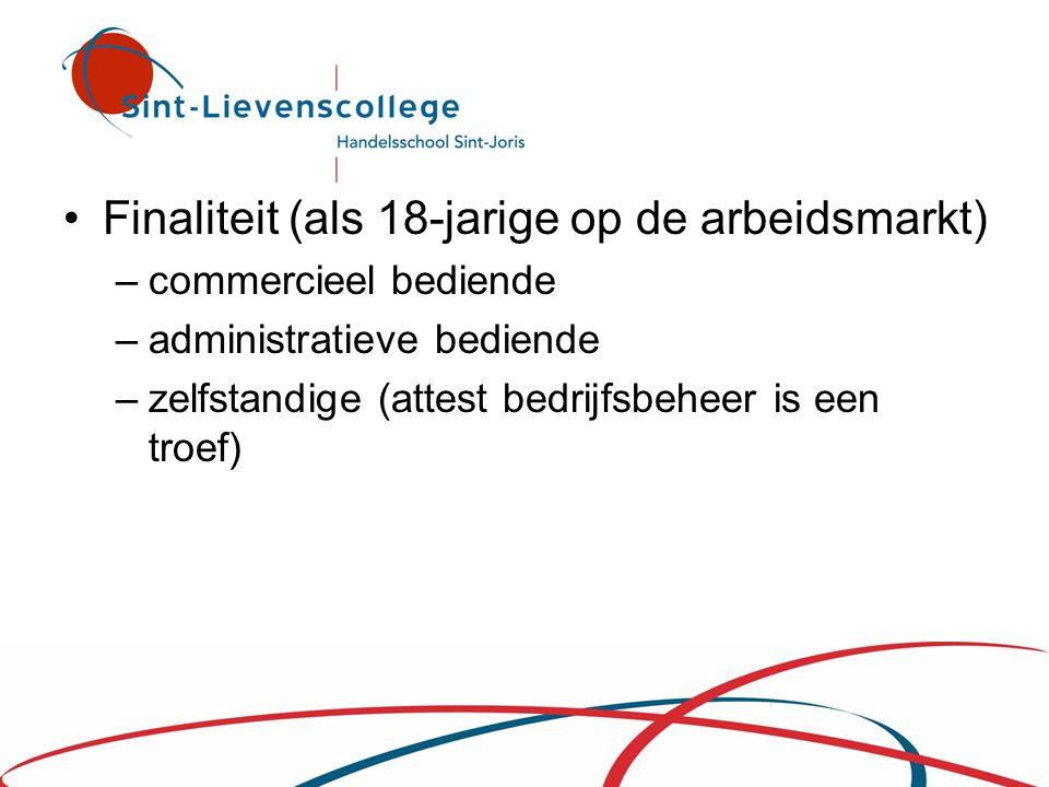 •Finaliteit (als 18-jarige op de arbeidsmarkt) –commercieel bediende –administratieve bediende –zelfstandige (attest bedrijfsbeheer is een troef)