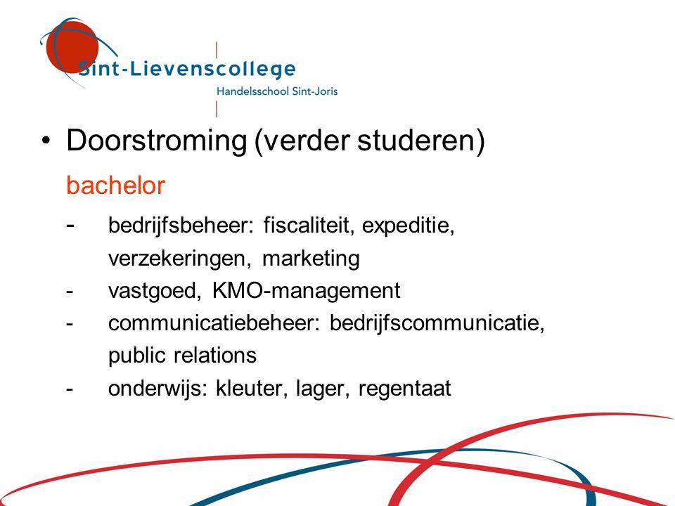 •Doorstroming (verder studeren) bachelor - bedrijfsbeheer: fiscaliteit, expeditie, verzekeringen, marketing - vastgoed, KMO-management - communicatieb