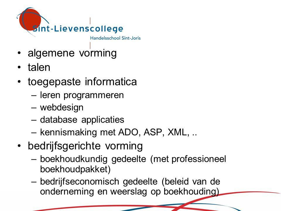 •algemene vorming •talen •toegepaste informatica –leren programmeren –webdesign –database applicaties –kennismaking met ADO, ASP, XML,.. •bedrijfsgeri