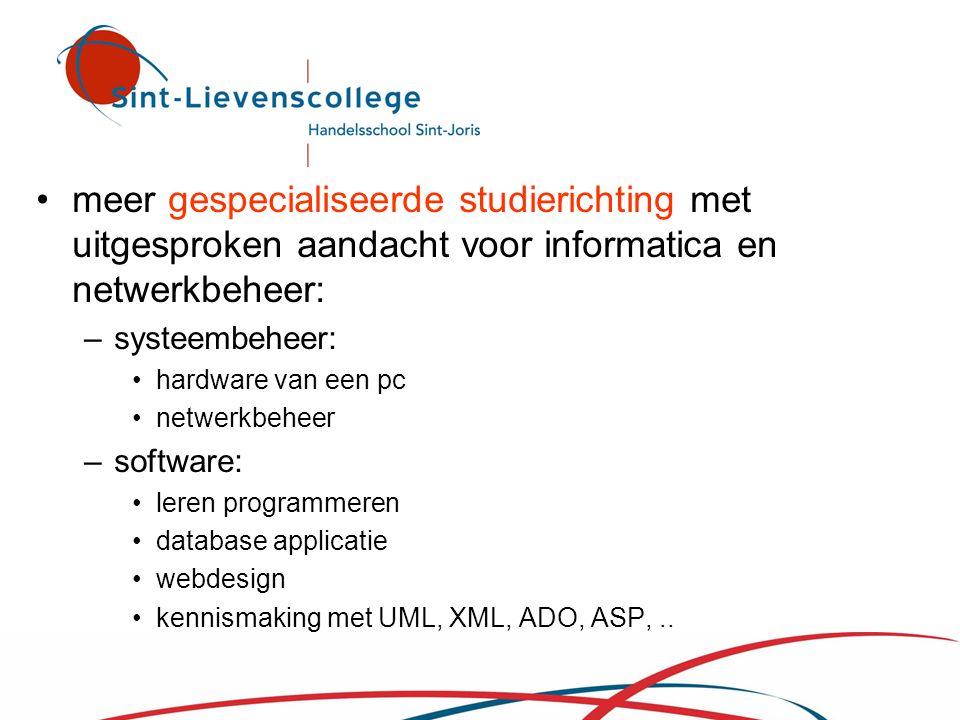 •meer gespecialiseerde studierichting met uitgesproken aandacht voor informatica en netwerkbeheer: –systeembeheer: •hardware van een pc •netwerkbeheer