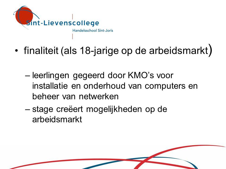 • finaliteit (als 18-jarige op de arbeidsmarkt ) –leerlingen gegeerd door KMO's voor installatie en onderhoud van computers en beheer van netwerken –s
