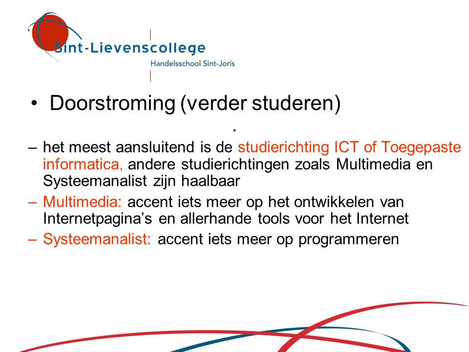• Doorstroming (verder studeren). –het meest aansluitend is de studierichting ICT of Toegepaste informatica, andere studierichtingen zoals Multimedia