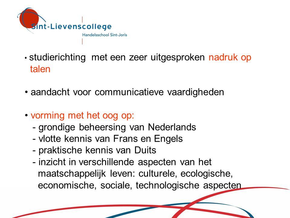• studierichting met een zeer uitgesproken nadruk op talen • aandacht voor communicatieve vaardigheden • vorming met het oog op: - grondige beheersing