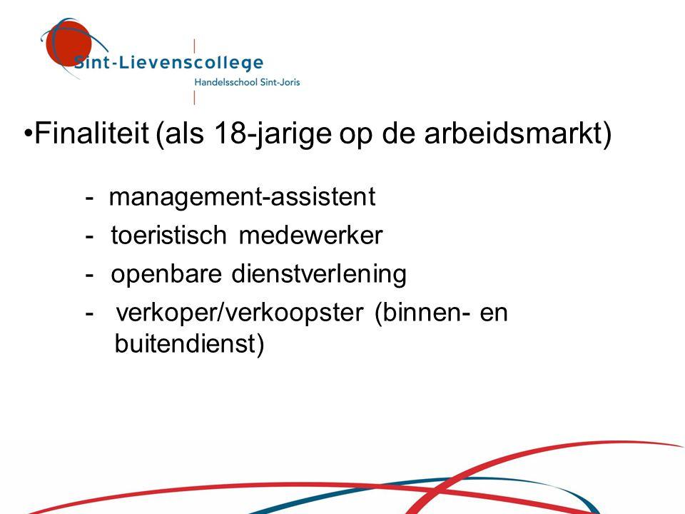 •Finaliteit (als 18-jarige op de arbeidsmarkt) - management-assistent -toeristisch medewerker -openbare dienstverlening - verkoper/verkoopster (binnen