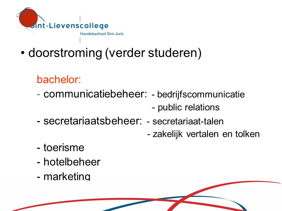 • doorstroming (verder studeren) bachelor: - communicatiebeheer: - bedrijfscommunicatie - public relations - secretariaatsbeheer: - secretariaat-talen