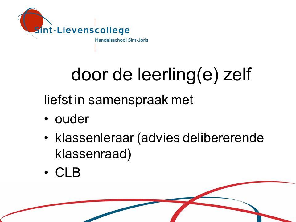 door de leerling(e) zelf liefst in samenspraak met •ouder •klassenleraar (advies delibererende klassenraad) •CLB