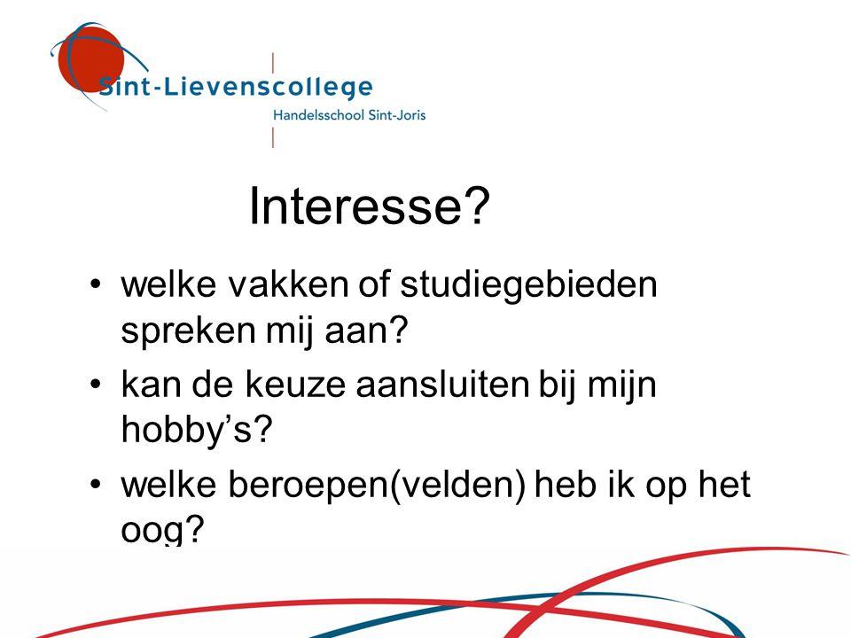 Interesse? •welke vakken of studiegebieden spreken mij aan? •kan de keuze aansluiten bij mijn hobby's? •welke beroepen(velden) heb ik op het oog?
