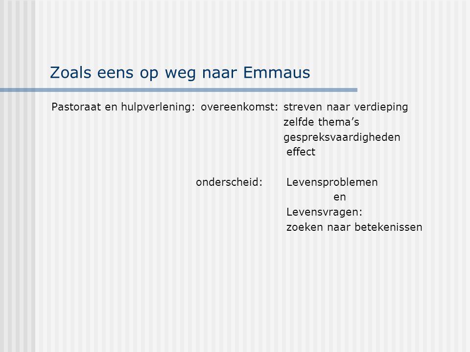 Zoals eens op weg naar Emmaus Pastoraat en hulpverlening: overeenkomst: streven naar verdieping zelfde thema's gespreksvaardigheden effect onderscheid
