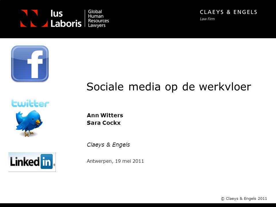 Claeys & Engels © Claeys & Engels 2011 Sociale media op de werkvloer Ann Witters Sara Cockx Antwerpen, 19 mei 2011