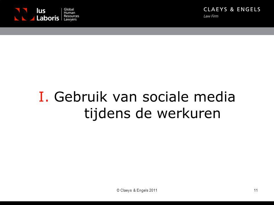 I. Gebruik van sociale media tijdens de werkuren © Claeys & Engels 201111