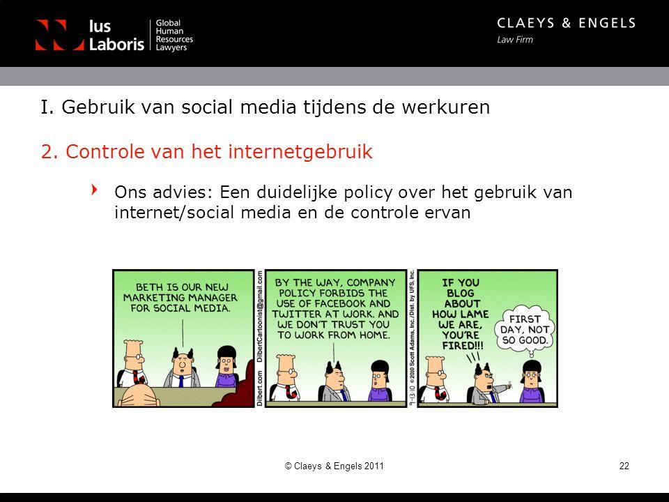 Ons advies: Een duidelijke policy over het gebruik van internet/social media en de controle ervan 22© Claeys & Engels 2011 I.