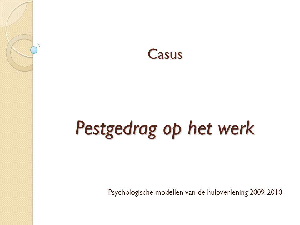 Casus Pestgedrag op het werk Psychologische modellen van de hulpverlening 2009-2010