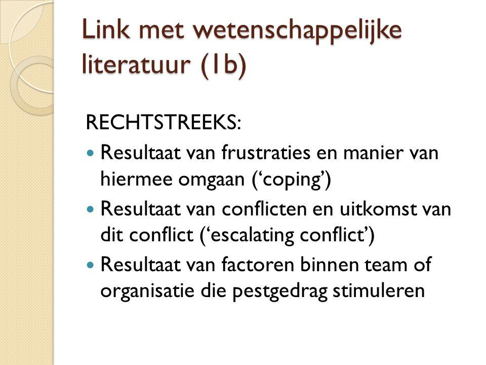 Link met wetenschappelijke literatuur (1b) RECHTSTREEKS:  Resultaat van frustraties en manier van hiermee omgaan ('coping')  Resultaat van conflicten en uitkomst van dit conflict ('escalating conflict')  Resultaat van factoren binnen team of organisatie die pestgedrag stimuleren