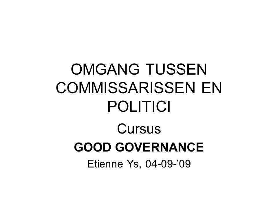 OMGANG TUSSEN COMMISSARISSEN EN POLITICI Cursus GOOD GOVERNANCE Etienne Ys, 04-09-'09