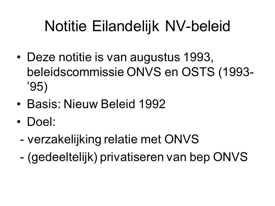 Notitie Eilandelijk NV-beleid •Deze notitie is van augustus 1993, beleidscommissie ONVS en OSTS (1993- '95) •Basis: Nieuw Beleid 1992 •Doel: - verzake