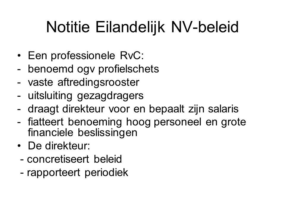 Notitie Eilandelijk NV-beleid •Een professionele RvC: -benoemd ogv profielschets -vaste aftredingsrooster -uitsluiting gezagdragers -draagt direkteur