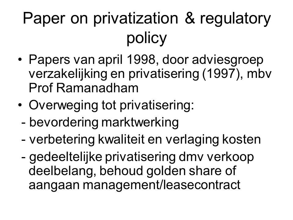 Paper on privatization & regulatory policy •Papers van april 1998, door adviesgroep verzakelijking en privatisering (1997), mbv Prof Ramanadham •Overw