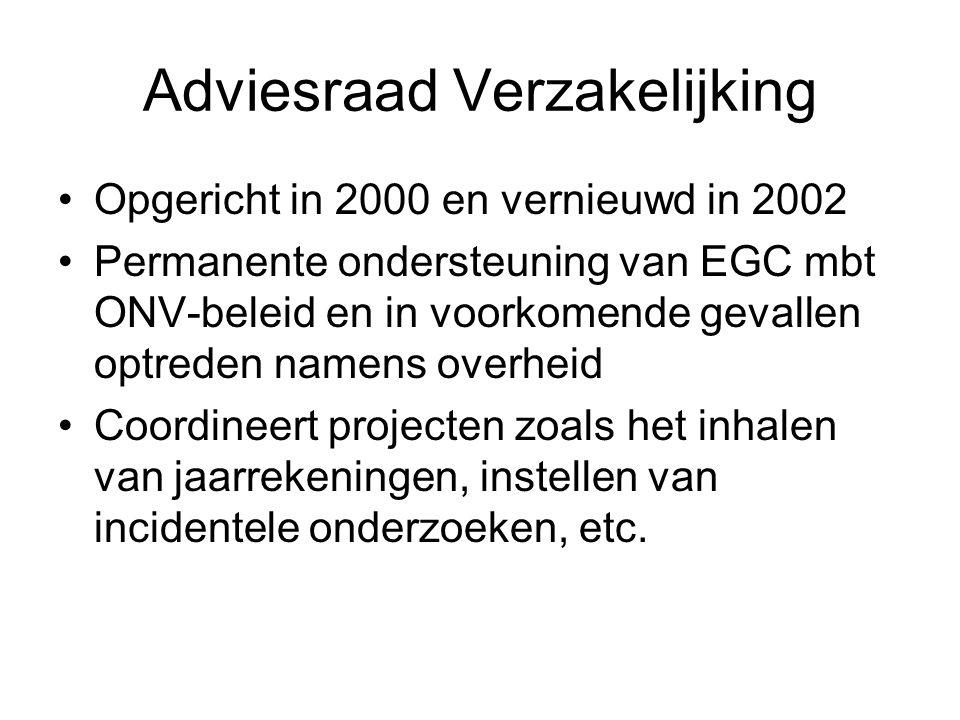 Adviesraad Verzakelijking •Opgericht in 2000 en vernieuwd in 2002 •Permanente ondersteuning van EGC mbt ONV-beleid en in voorkomende gevallen optreden