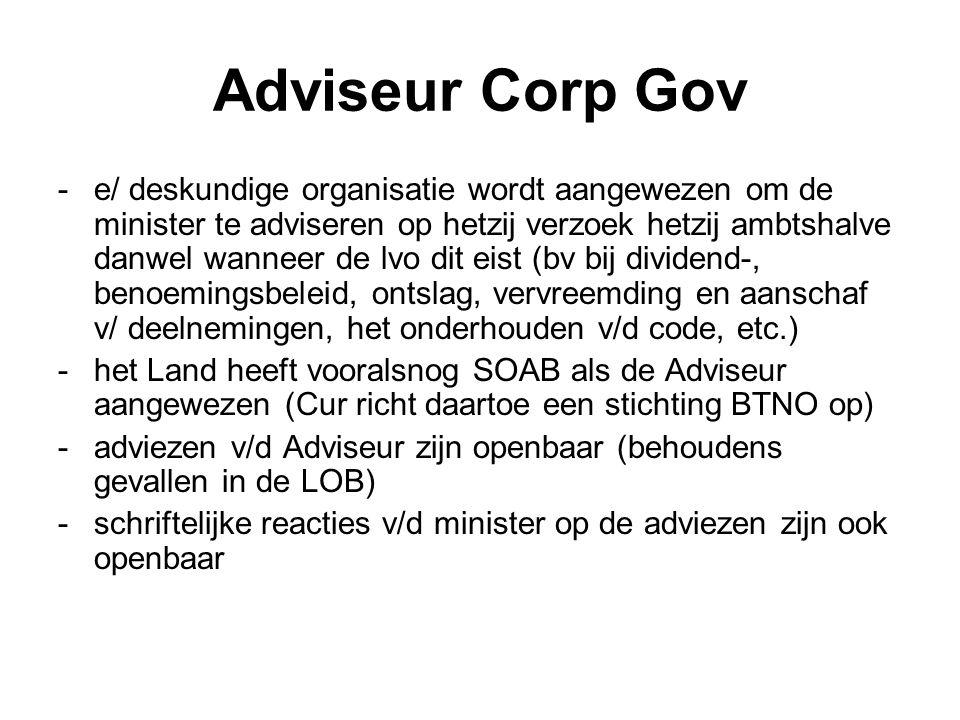 Adviseur Corp Gov -bij adviezen inzake dividenbeleid, vervreemding en aanschaf v/ deelnemingen, benoeming en ontslag bestuurders, is de minister verplicht schriftelijk te reageren i.g.v.